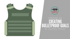 bulletproof goals- Zack sexton