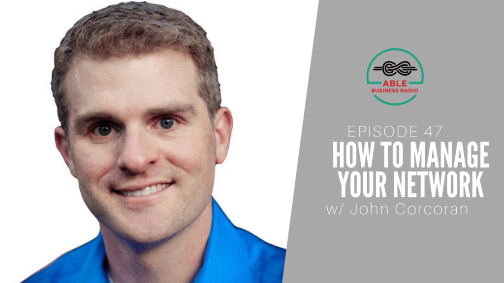 How to Manage Your Network with John Corcoran